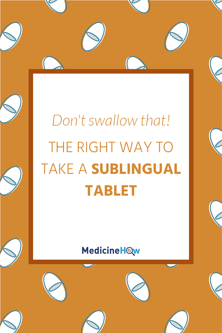 Don't swallow that! The right way to take a sublingual tablet.