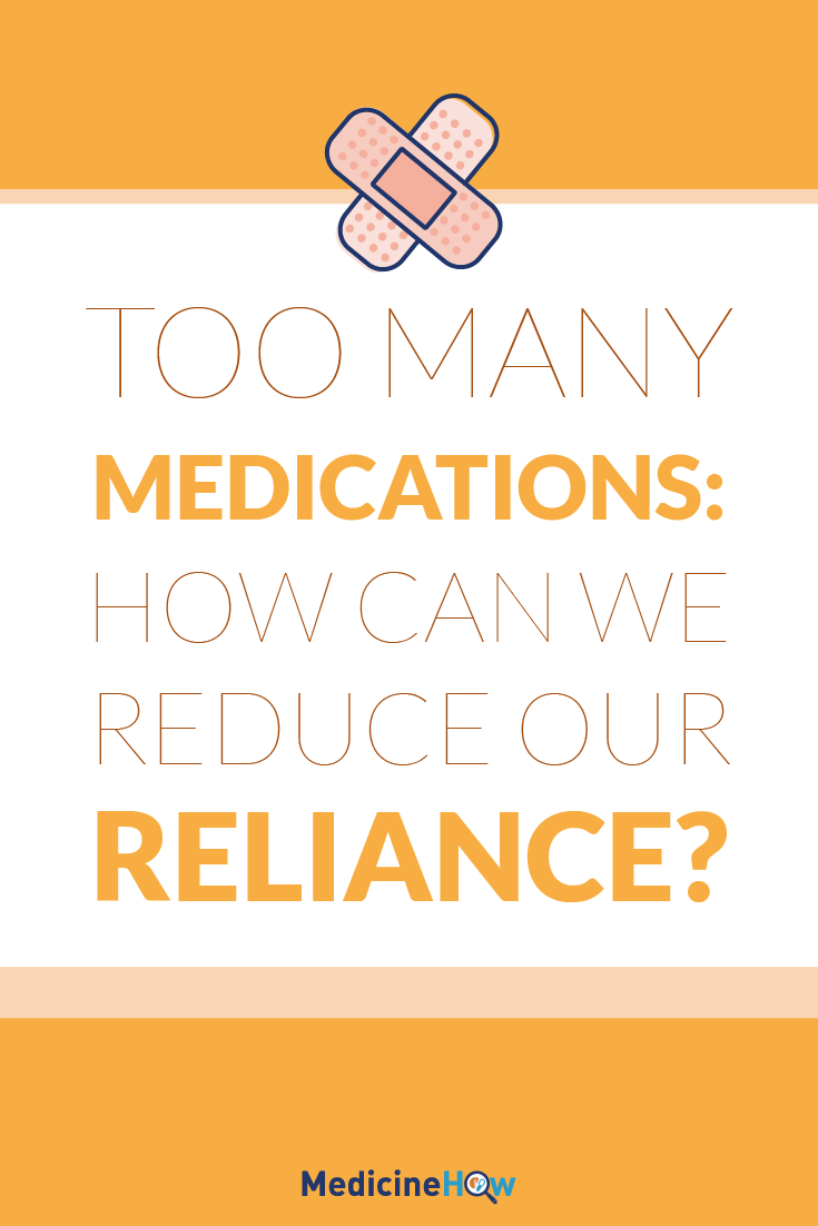 oo Many Medications: How can we reduce our reliance?