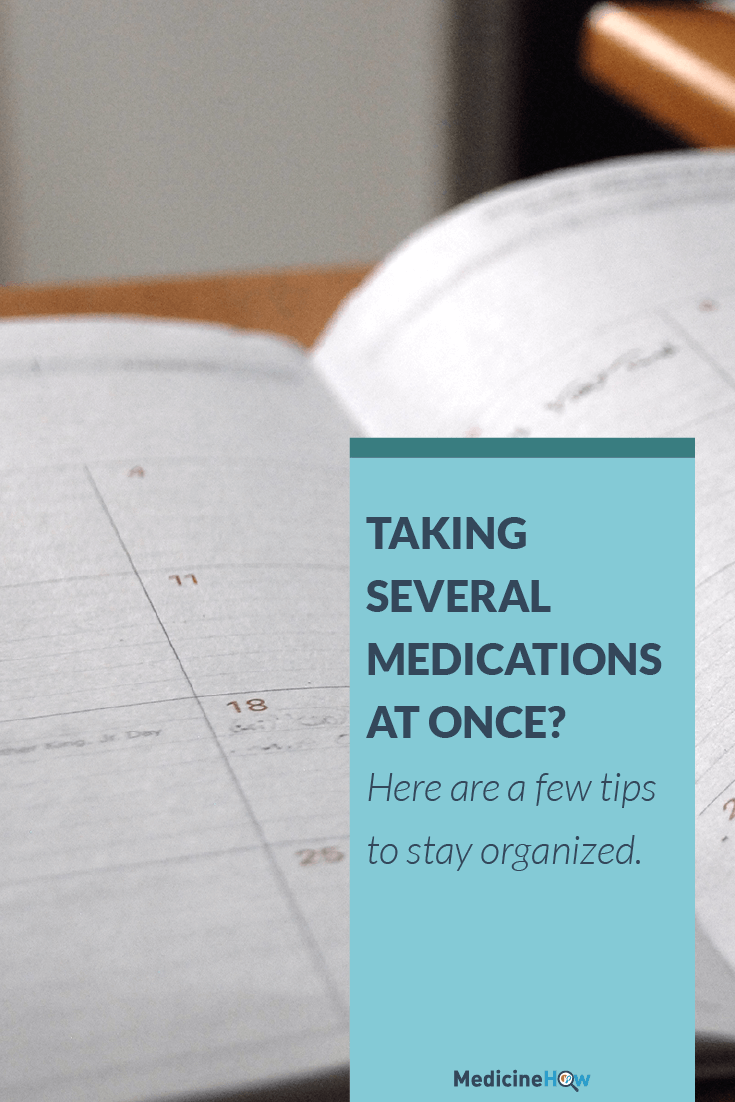 Taking several medications at once? Here are a few tips to stay organized.