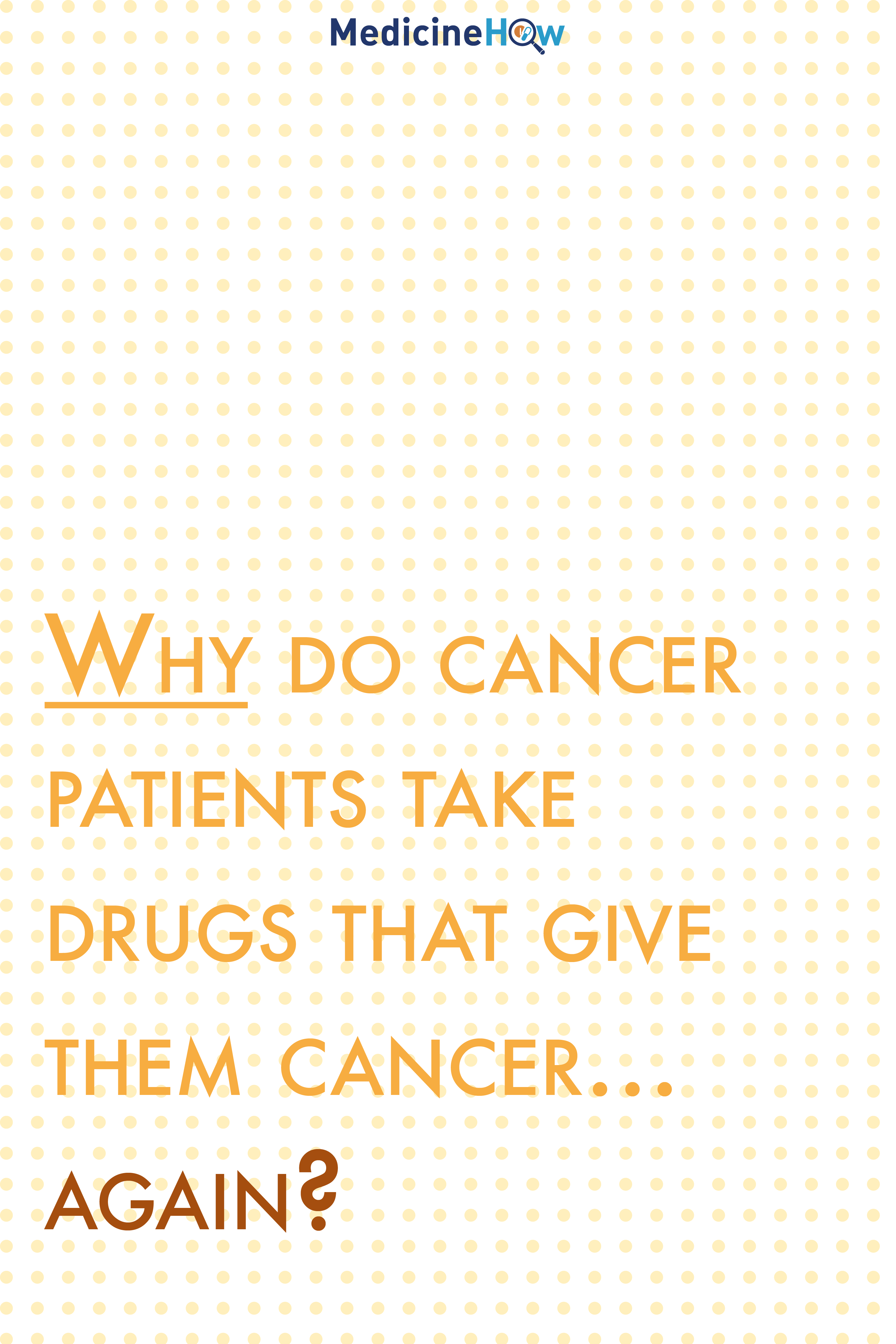Why do cancer patients take drugs that give them cancer... again?
