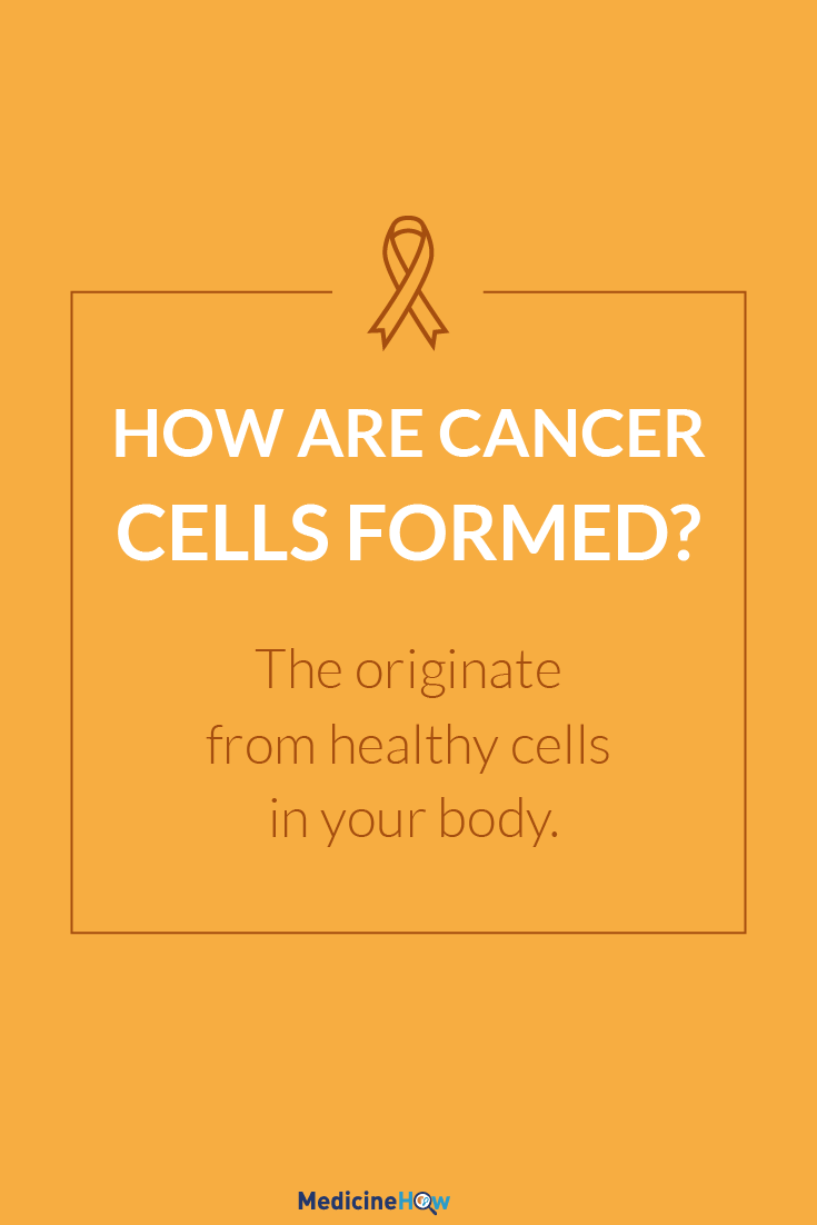 How are Cancer Cells formed? The originate from healthy cells in your body.