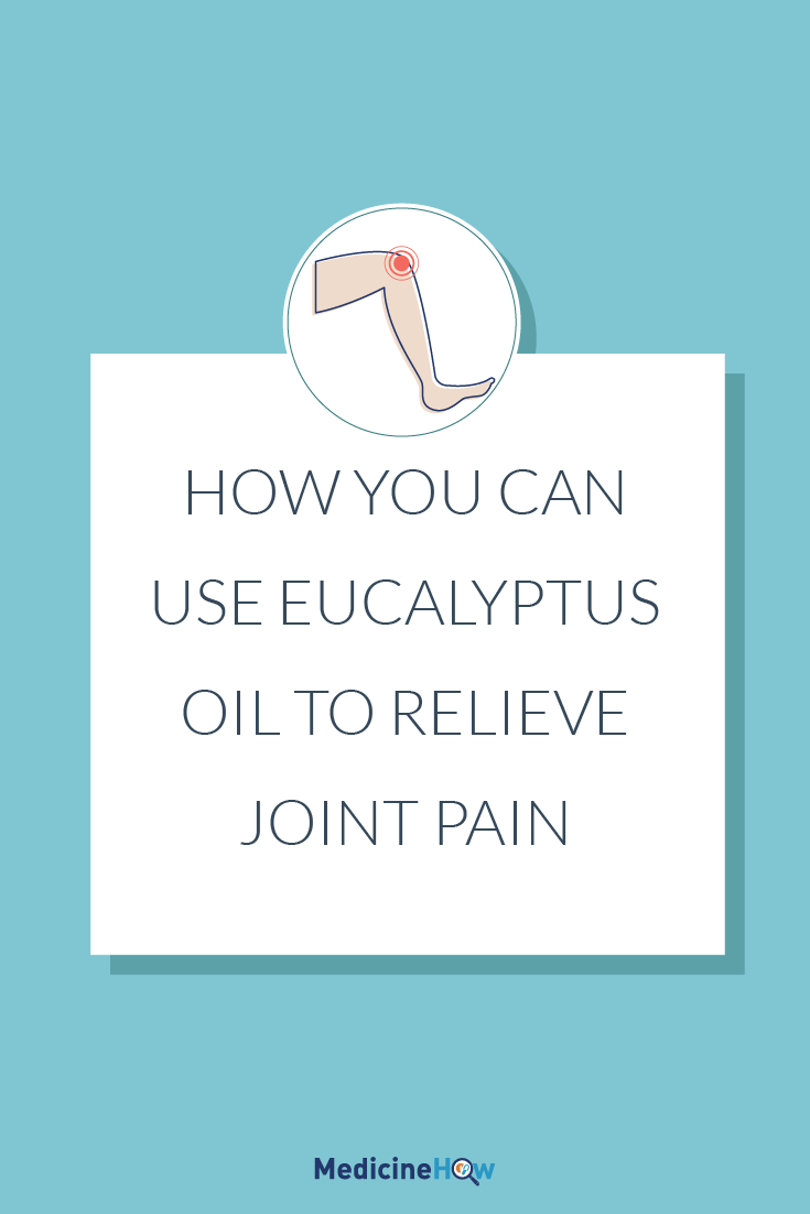 How you can use Eucalyptus Oil to relieve joint pain
