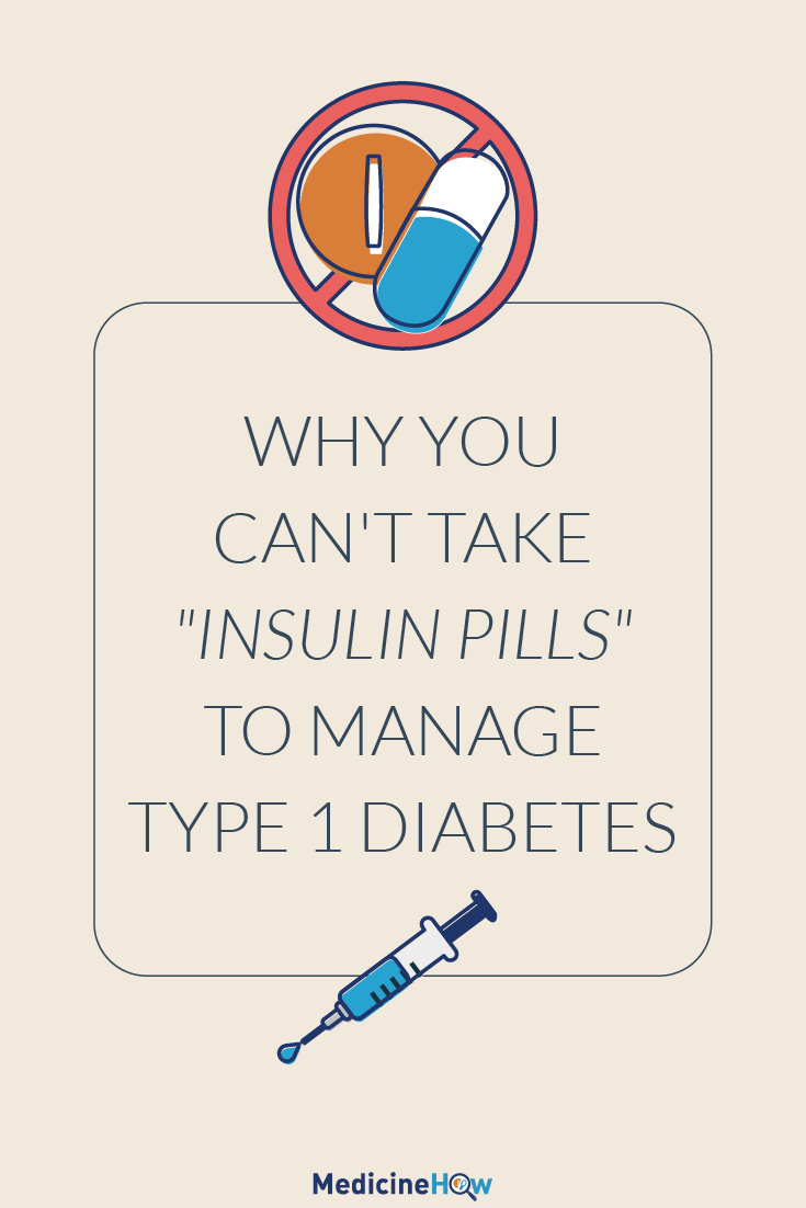 "Why you can't take ""insulin pills"" to manage Type 1 Diabetes"
